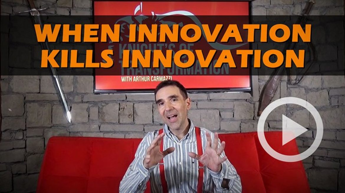 Knight's of Transformation: How Does a High Performing Innovation Culture Start to Kill Innovation!
